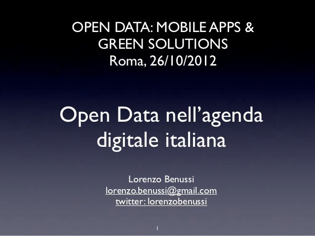 OPEN DATA: MOBILE APPS &    GREEN SOLUTIONS     Roma, 26/10/2012Open Data nell'agenda   digitale italiana           Lorenz...
