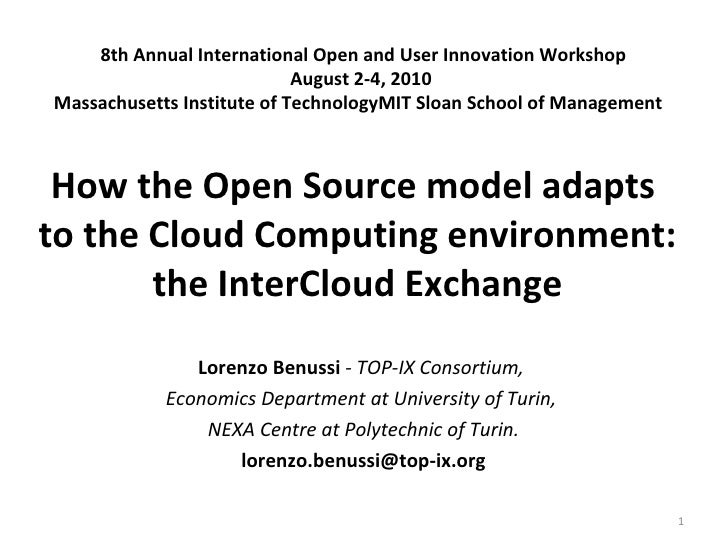 How the Open Source model adapts  to the Cloud Computing environment: the InterCloud Exchange Lorenzo Benussi  - TOP-IX Co...