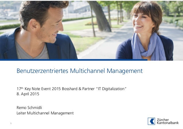 Benutzerzentriertes Multichannel Management Remo Schmidli Leiter Multichannel Management 1 17th Key Note Event 2015 Bossha...