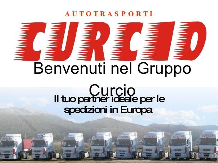 Benvenuti nel Gruppo Curcio Il tuo partner ideale per le spedizioni in Europa  A U T O T R A S P O R T I