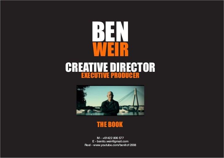 BEN        WEIRCREATIVE DIRECTOR   EXECUTIVE PRODUCER           THE BOOK             M - +61422 806 577         E - benito...