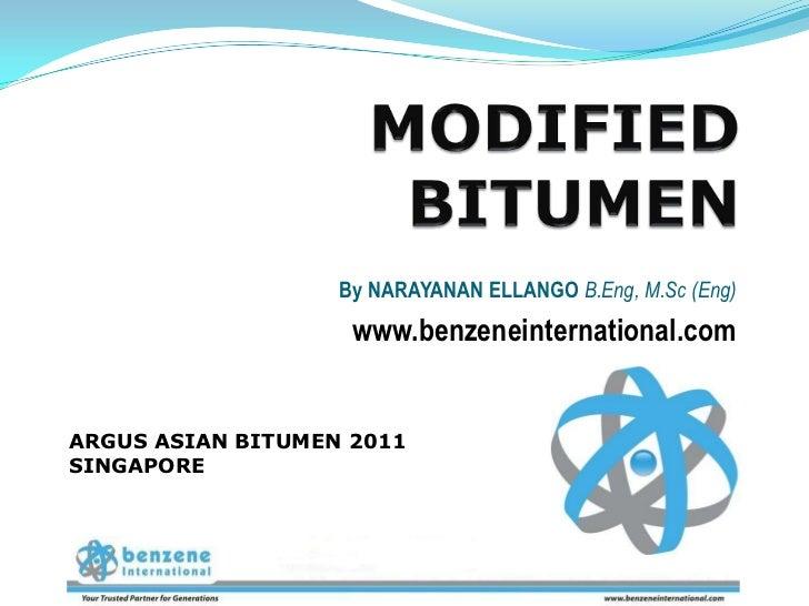 Asian Bitumen Conference , Nov 2011 Singapore , Presentation by Benzene International Pte Ltd, on Modified Bitumen and the trends
