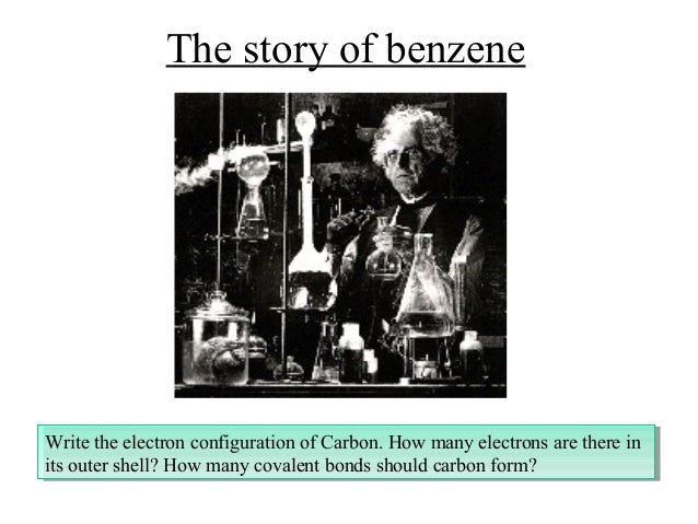 The story of benzeneWrite the electron configuration of Carbon. How many electrons are there in Write the electron configu...