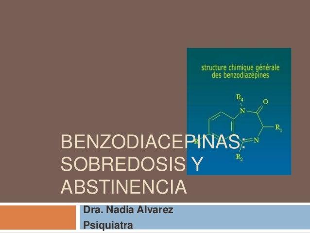 BENZODIACEPINAS:SOBREDOSIS YABSTINENCIA Dra. Nadia Alvarez Psiquiatra