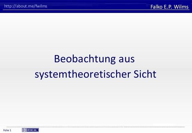 FHVORARLBERGUniversity of Applied SciencesFalko E. P. WilmsFolie 1http://about.me/fwilmsBeobachtung aussystemtheoretischer...