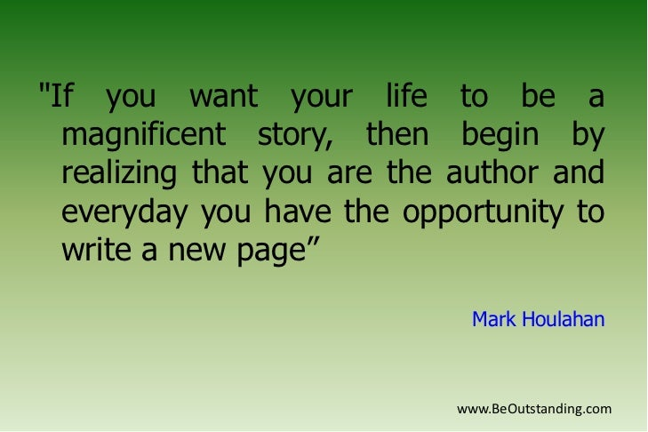 """""""If you want your life to be a magnificent story, then begin by realizing that you are the author and everyday you have th..."""