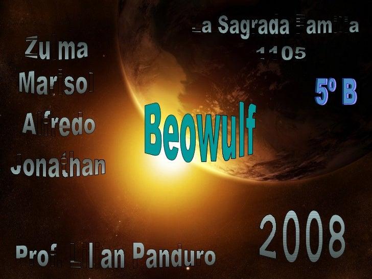 Alfredo Marisol Zulma Jonathan Prof. Lilian Panduro 2008 La Sagrada Familia 1105 Beowulf 5º B