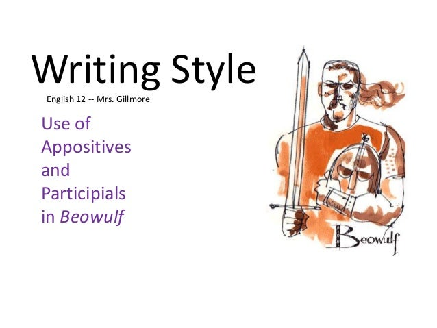 Writing StyleEnglish 12 -- Mrs. GillmoreUse ofAppositivesandParticipialsin Beowulf