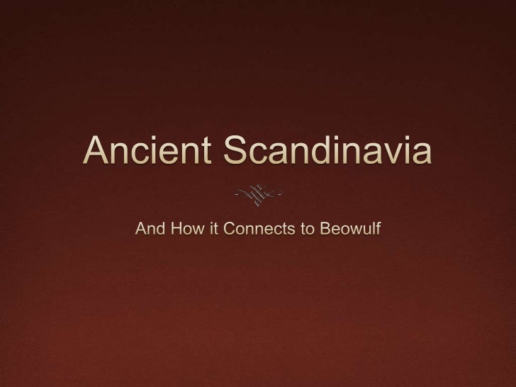 Thesis Ancient Scandinavian culture connects to Beowulfthough society, ideas of heroism, and Christian and                ...