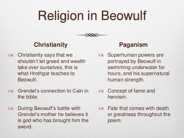 "beowulf christian or pagan essay Beowulf is a christian reworking of a pagan poem with ""a string of pagan lays edited by monks it is the work of a learned but inaccurate christian antiquarian"" clark, 112 the author has fairly exhaulted the fights with grendel, his mother, and the dragon into a conflict between powers of good and evil."