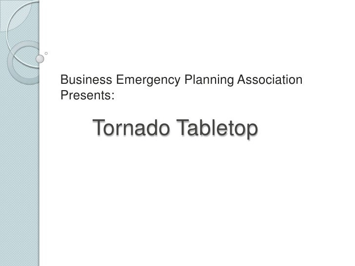 Business Emergency Planning AssociationPresents:     Tornado Tabletop
