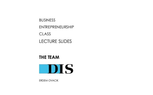 BUSINESS ENTREPRENEURSHIP  CLASS  LECTURE SLIDES THE TEAM  ERDEM OVACIK