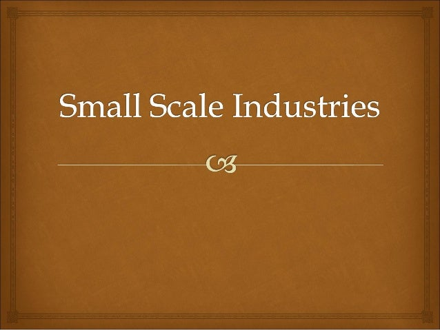 small scale industries Small scale industries have always played an important role in the economic development of the country advantages or merits of ssi are explained in this article.