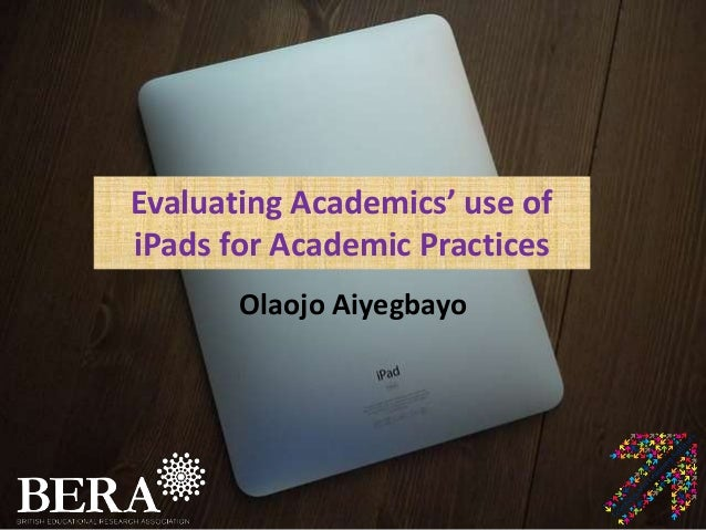 Evaluating Academics' use of iPads for Academic Practices Olaojo Aiyegbayo