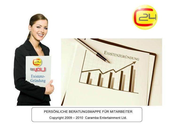 PERSÖNLICHE BERATUNGSMAPPE FÜR MITARBEITER Copyright 2009 – 2010  Caramba Entertainment Ltd. Existenz- Gründung