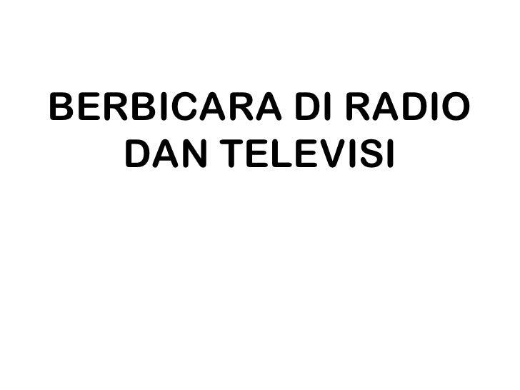 BERBICARA DI RADIO   DAN TELEVISI