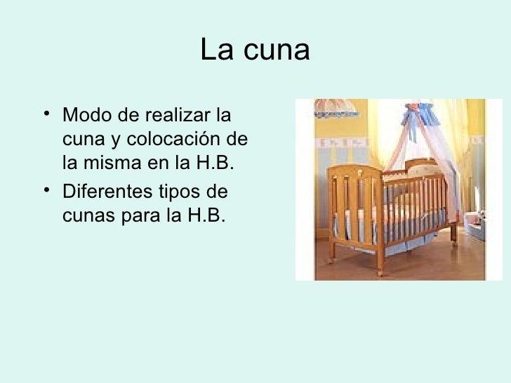 La cuna • Modo de realizar la   cuna y colocación de   la misma en la H.B. • Diferentes tipos de   cunas para la H.B.