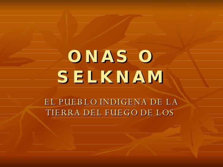 ONAS O SELKNAM EL PUEBLO INDIGENA DE LA TIERRA DEL FUEGO DE LOS