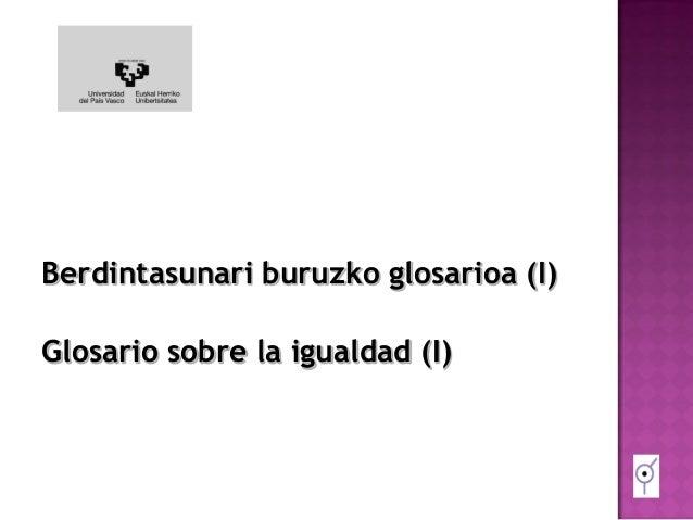 Berdintasunari buruzko glosarioa (I)  Glosario sobre la igualdad (I)