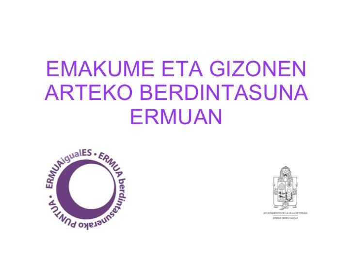 EMAKUME ETA GIZONEN ARTEKO BERDINTASUNA ERMUAN