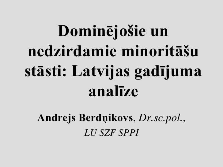 Dominējošie unnedzirdamie minoritāšustāsti: Latvijas gadījuma          analīze Andrejs Berdņikovs, Dr.sc.pol.,          LU...