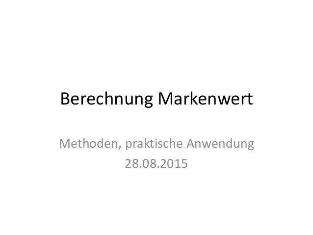 Berechnung Markenwert Methoden, praktische Anwendung 28.08.2015