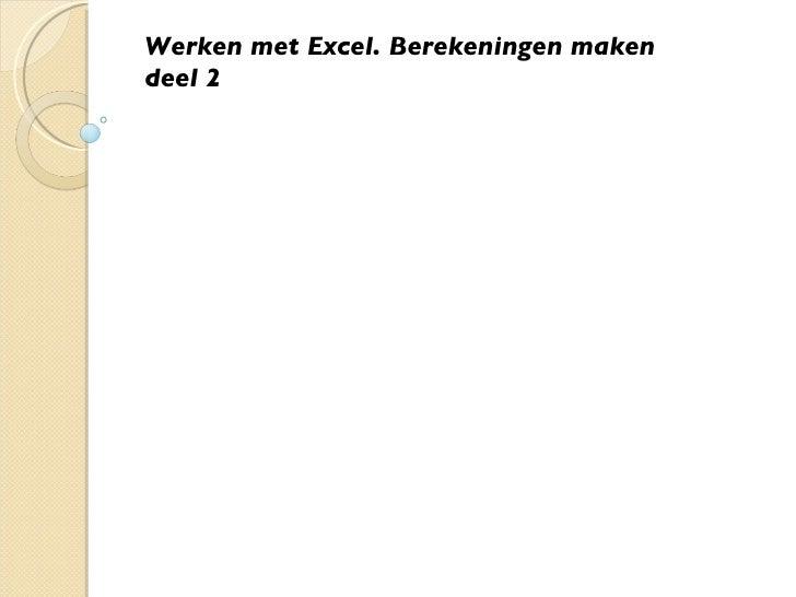 Werken met Excel. Berekeningen maken deel 2