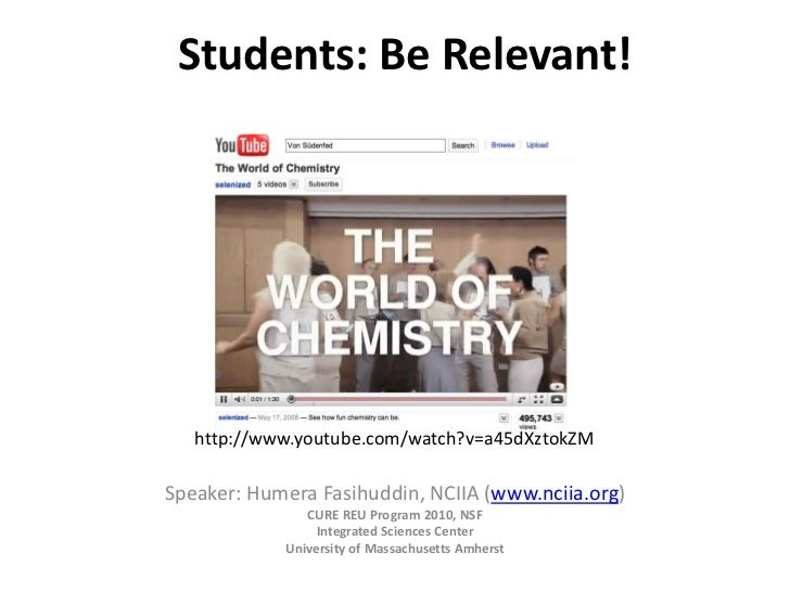 Students: Be Relevant!     A completely irrelevant, but funny chemistry video to start this talk:       http://www.youtube...