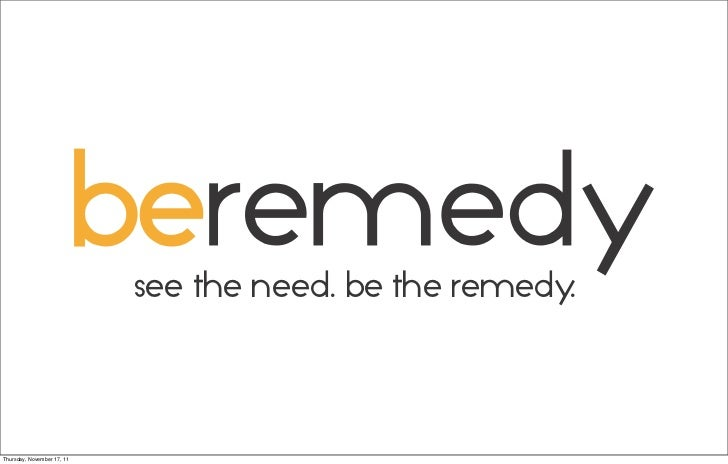 see the need. be the remedy.Thursday, November 17, 11