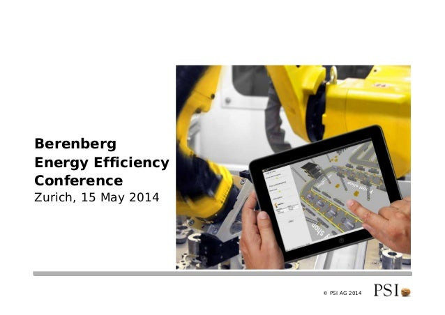 © PSI AG 2014 Berenberg Energy Efficiency Conference Zurich, 15 May 2014
