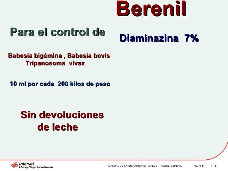 Diaminazina  7% Berenil MANUAL DE ENTRENAMIENTO REVEVET , IMIZOL, BERENIL  Babesia bigémina , Babesia bovis Tripanosoma  v...