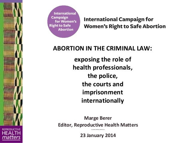 ABORTION IN THE CRIMINAL LAW: exposing the role of health professionals, the police, the courts and imprisonment internati...