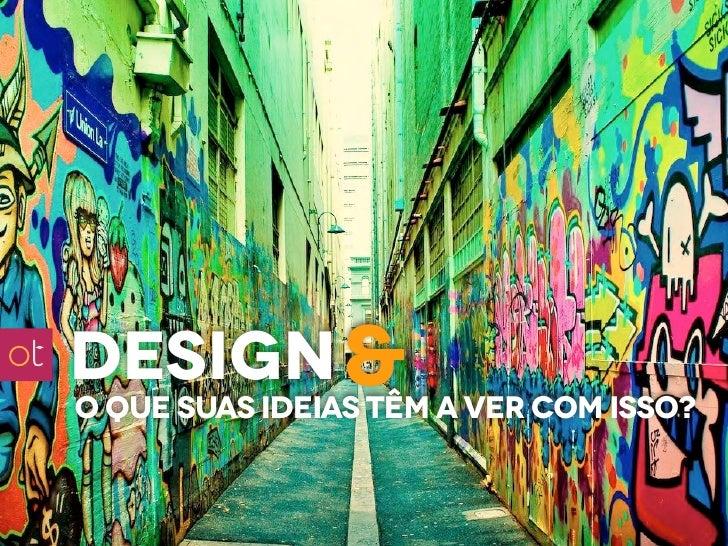 design &o que suas ideias têm a ver com isso?