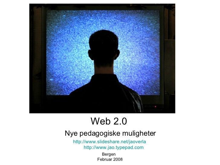 <ul><li>Web 2.0  </li></ul><ul><li>Nye pedagogiske muligheter </li></ul><ul><li>http://www.slideshare.net/jaoverla   http:...