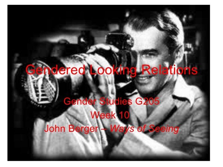 Gendered Looking Relations Gender Studies G205 Week 10  John Berger –  Ways of Seeing