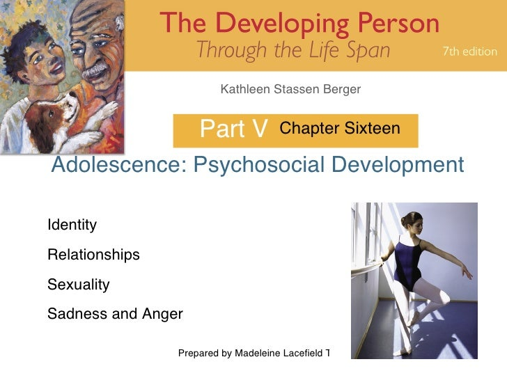 Part V Adolescence: Psychosocial Development Chapter Sixteen Identity Relationships Sexuality Sadness and Anger