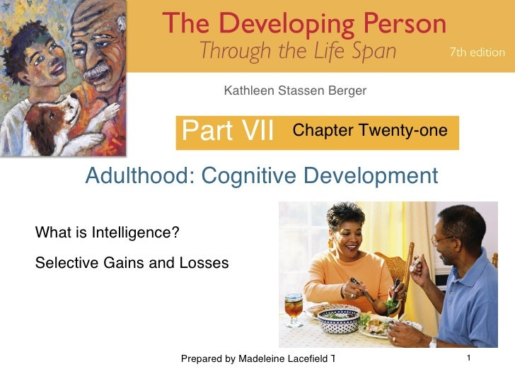 Part VII Adulthood: Cognitive Development Chapter Twenty-one What is Intelligence? Selective Gains and Losses