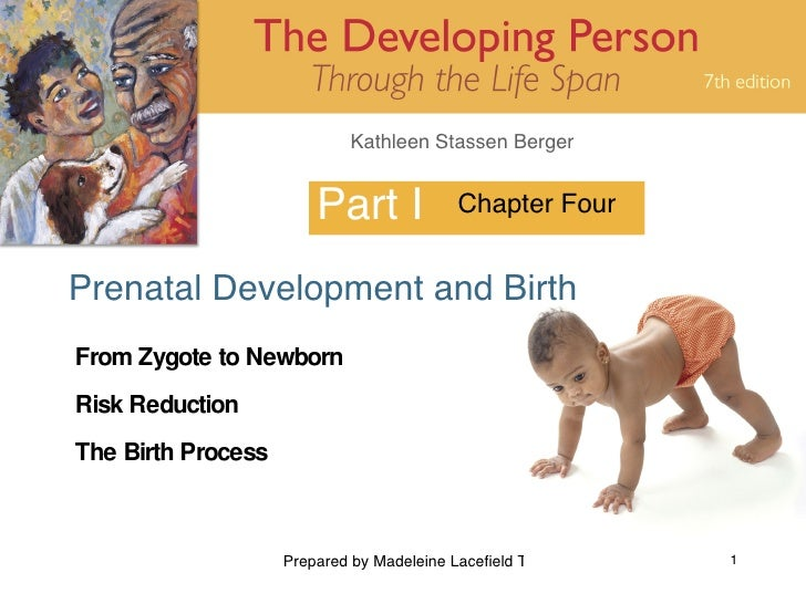 Part I Prenatal Development and Birth Chapter Four From Zygote to Newborn Risk Reduction The Birth Process