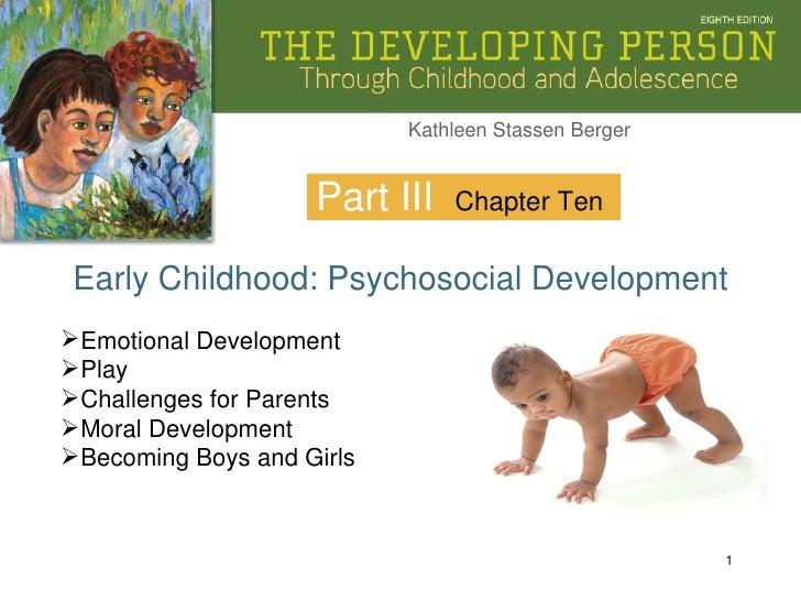 Part III Early Childhood: Psychosocial Development Chapter Ten <ul><li>Emotional Development </li></ul><ul><li>Play </li><...