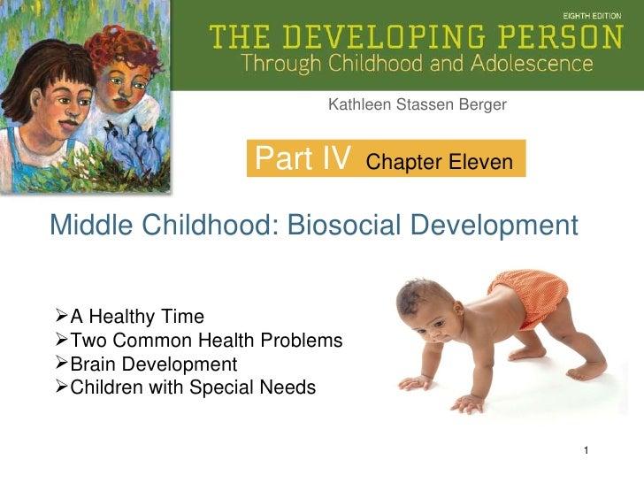 Part IV Middle Childhood: Biosocial Development Chapter Eleven <ul><li>A Healthy Time </li></ul><ul><li>Two Common Health ...