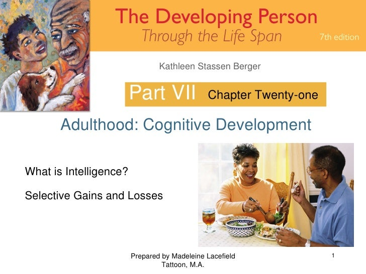 Part VII Adulthood: Cognitive Development Prepared by Madeleine Lacefield Tattoon, M.A. Chapter Twenty-one What is Intelli...