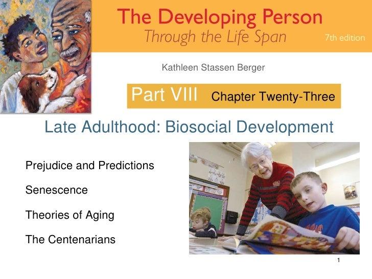 Part VIII Late Adulthood: Biosocial Development Chapter Twenty-Three Prejudice and Predictions Senescence Theories of Agin...