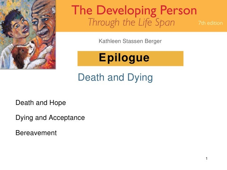 Epilogue Death and Dying Death and Hope Dying and Acceptance Bereavement