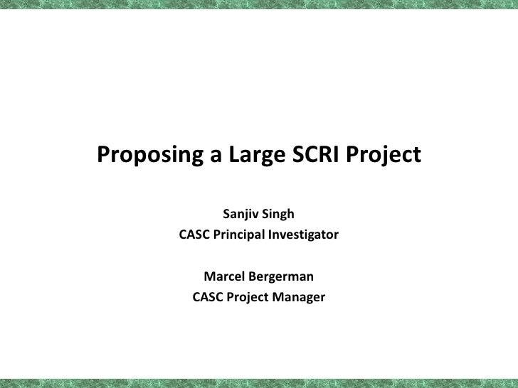 Proposing a Large SCRI Project<br />Sanjiv Singh<br />CASC Principal Investigator<br />Marcel Bergerman<br />CASC Project ...