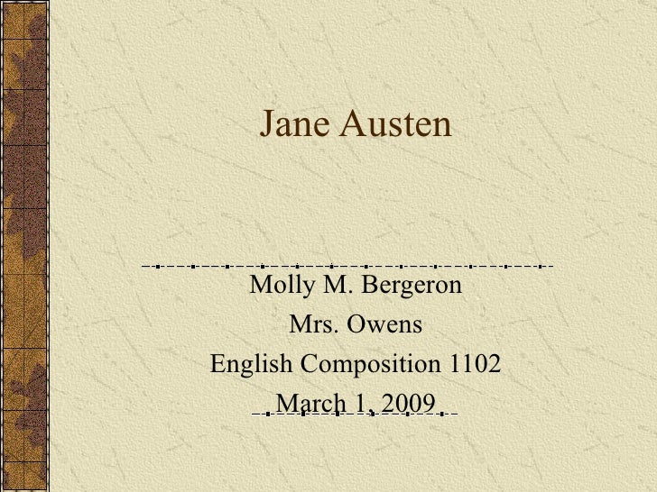 Jane Austen Molly M. Bergeron Mrs. Owens English Composition 1102 March 1, 2009