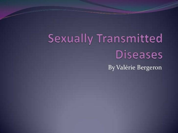 SexuallyTransmittedDiseases<br />By Valérie Bergeron<br />