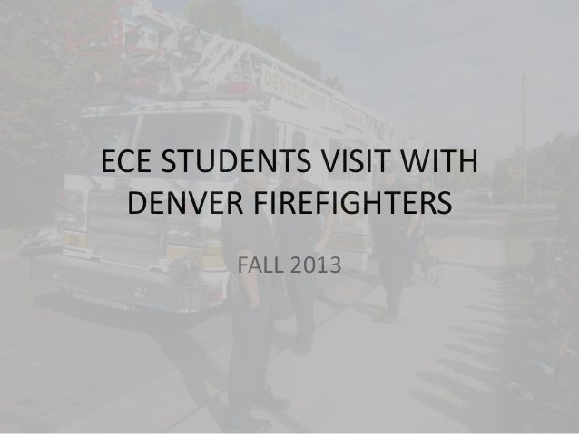 ECE STUDENTS VISIT WITH DENVER FIREFIGHTERS FALL 2013