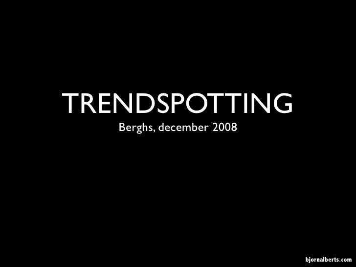 TRENDSPOTTING    Berghs, december 2008                                bjornalberts.com
