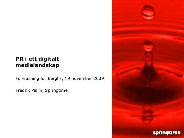 PR i ett digitalt medielandskap Föreläsning för Berghs, 19 november 2009 Fredrik Pallin, Springtime