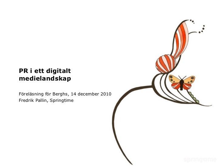 PR i ett digitalt medielandskap Föreläsning för Berghs, 14 december 2010 Fredrik Pallin, Springtime